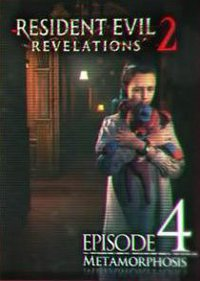 Обложка игры Resident Evil: Revelations 2 — Episode 4: Metamorphosis